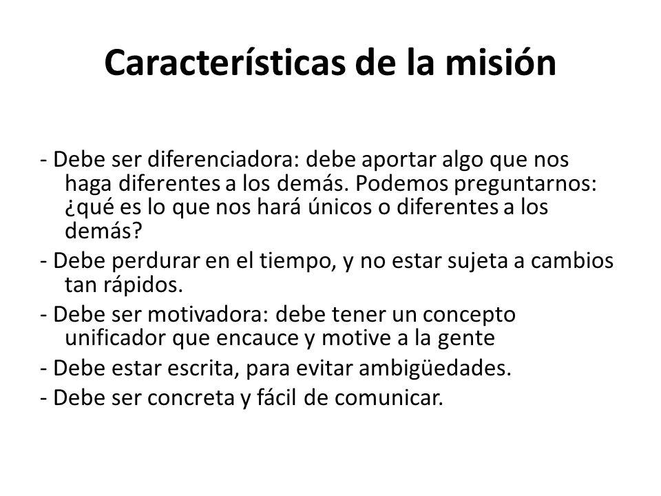 Características de la misión - Debe ser diferenciadora: debe aportar algo que nos haga diferentes a los demás.