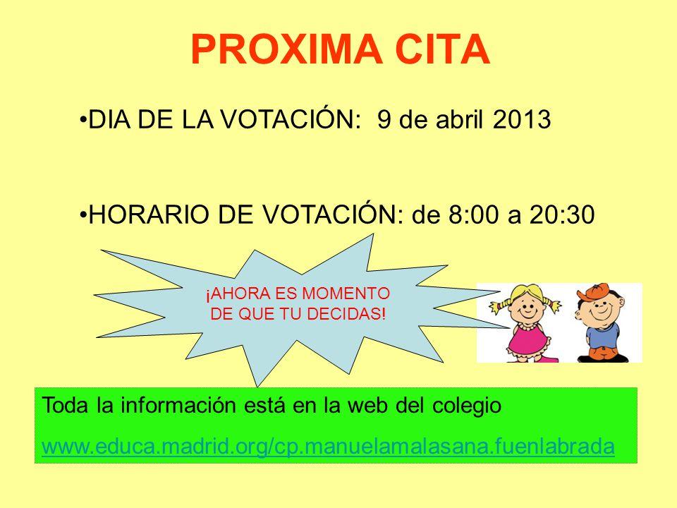 PROXIMA CITA DIA DE LA VOTACIÓN: 9 de abril 2013 HORARIO DE VOTACIÓN: de 8:00 a 20:30 ¡AHORA ES MOMENTO DE QUE TU DECIDAS.