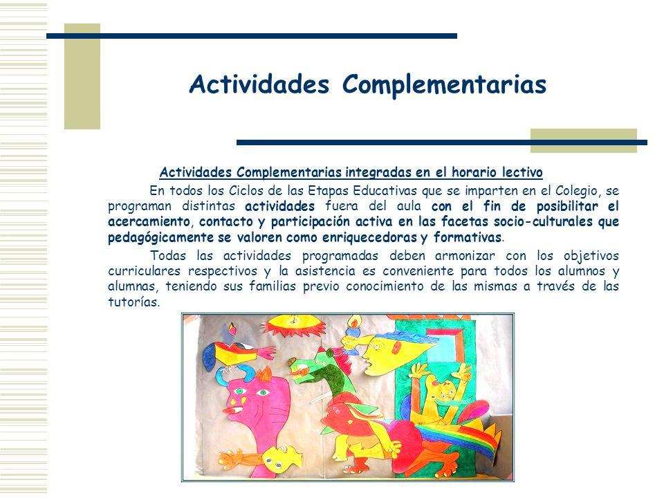 Actividades Complementarias Actividades Complementarias integradas en el horario lectivo En todos los Ciclos de las Etapas Educativas que se imparten