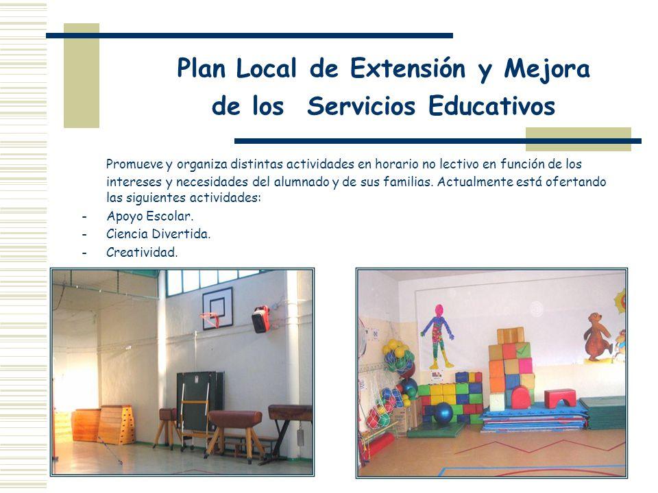 Plan Local de Extensión y Mejora de los Servicios Educativos Promueve y organiza distintas actividades en horario no lectivo en función de los interes