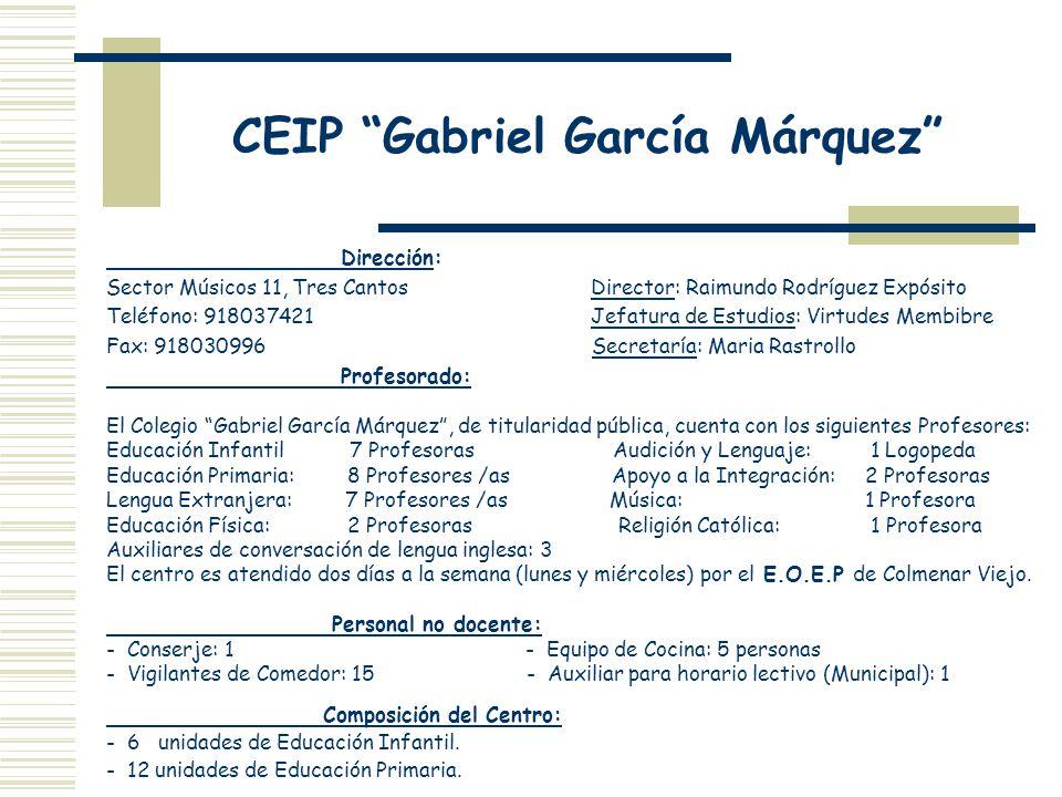 CEIP Gabriel García Márquez Dirección: Sector Músicos 11, Tres Cantos Director: Raimundo Rodríguez Expósito Teléfono: 918037421 Jefatura de Estudios: