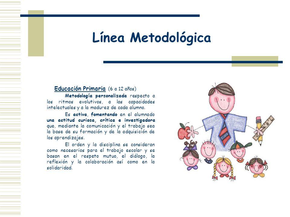 Educación Primaria (6 a 12 años) Metodología personalizada respecto a los ritmos evolutivos, a las capacidades intelectuales y a la madurez de cada al