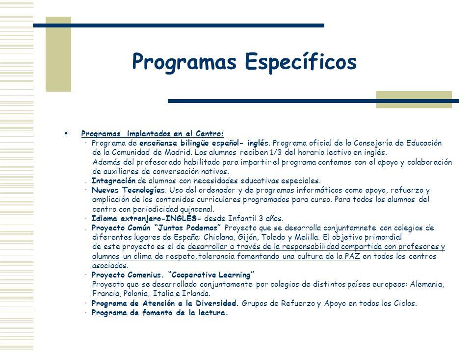 Programas Específicos Programas implantados en el Centro: · Programa de enseñanza bilingüe español- inglés. Programa oficial de la Consejería de Educa