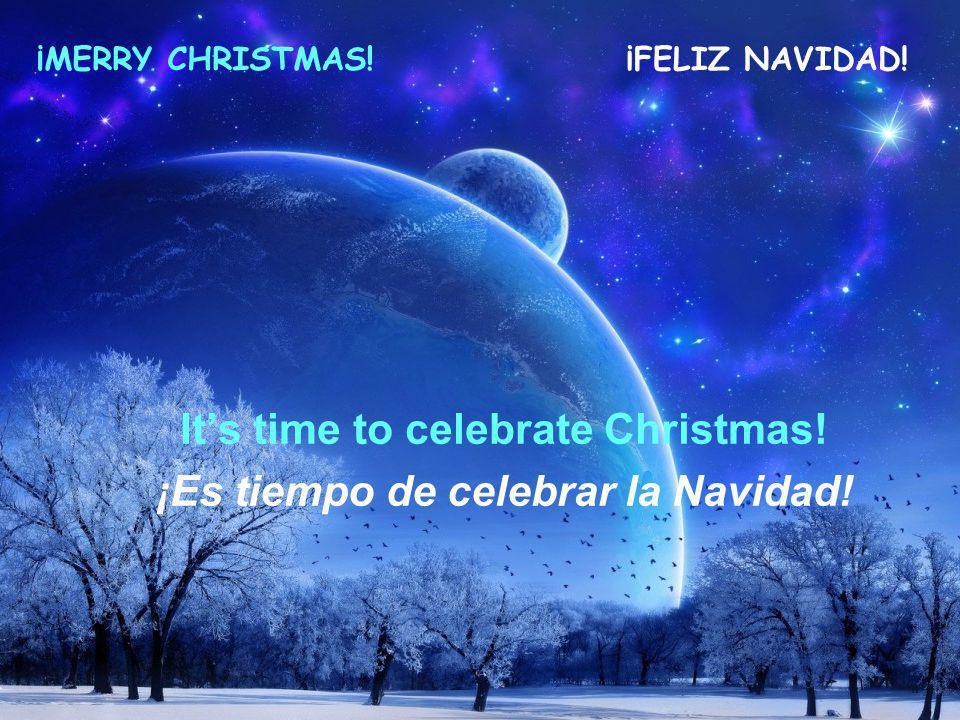 Its time to celebrate Christmas.¡Es tiempo de celebrar la Navidad.