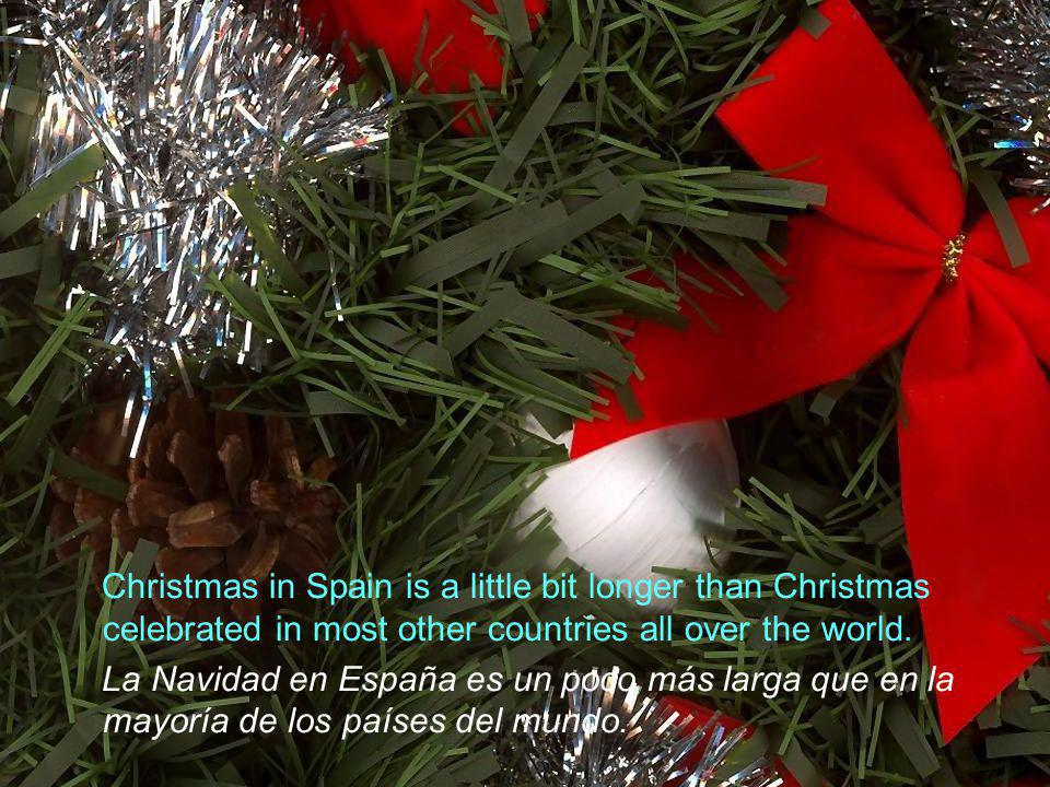 Christmas in Spain is a little bit longer than Christmas celebrated in most other countries all over the world.
