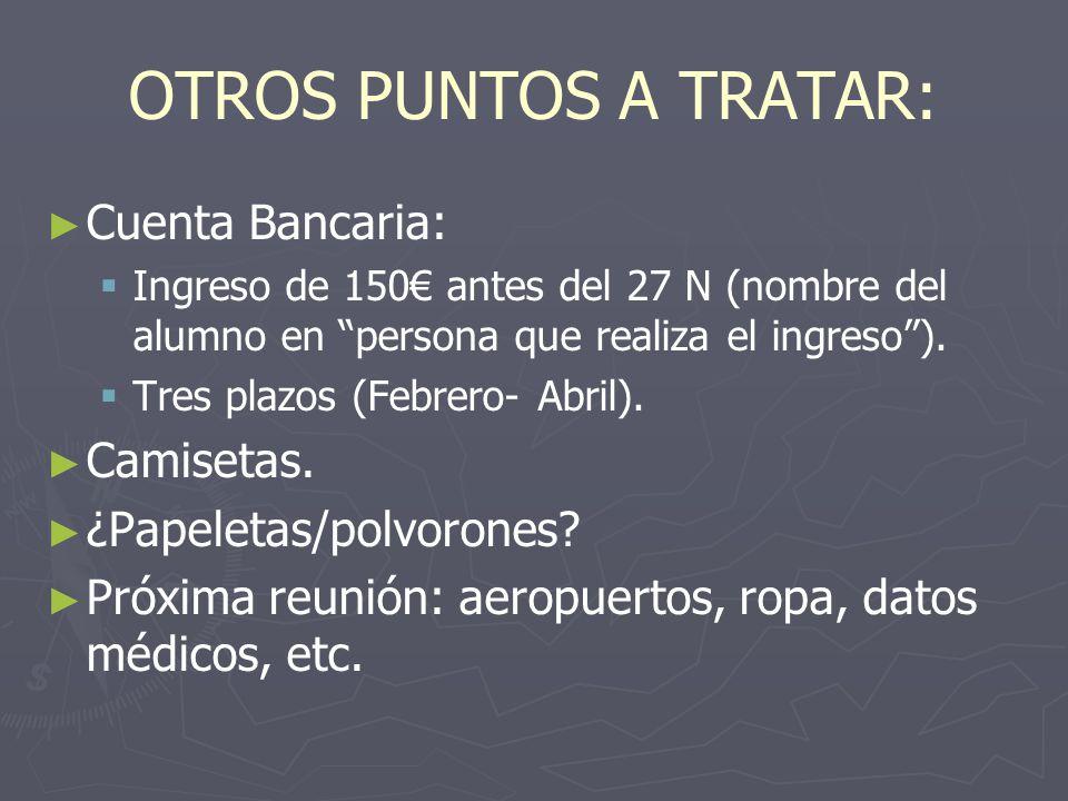 OTROS PUNTOS A TRATAR: Cuenta Bancaria: Ingreso de 150 antes del 27 N (nombre del alumno en persona que realiza el ingreso).