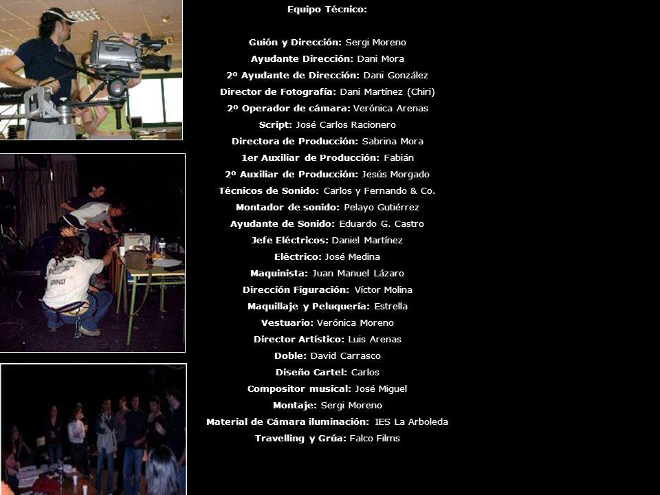 Equipo Técnico: Guión y Dirección: Sergi Moreno Ayudante Dirección: Dani Mora 2º Ayudante de Dirección: Dani González Director de Fotografía: Dani Martínez (Chiri) 2º Operador de cámara: Verónica Arenas Script: José Carlos Racionero Directora de Producción: Sabrina Mora 1er Auxiliar de Producción: Fabián 2º Auxiliar de Producción: Jesús Morgado Técnicos de Sonido: Carlos y Fernando & Co.