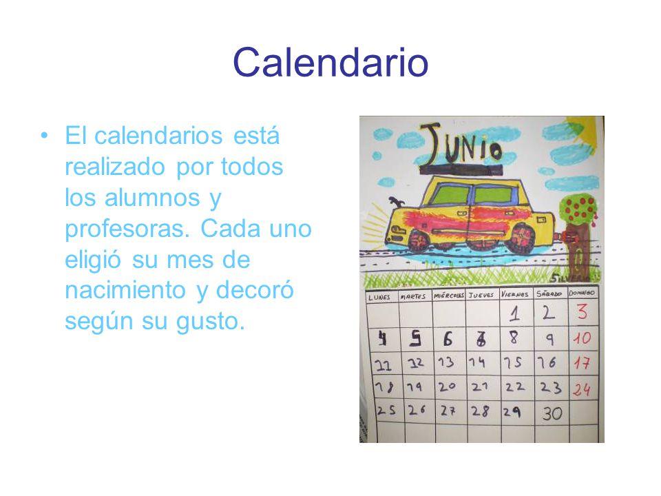 Calendario El calendarios está realizado por todos los alumnos y profesoras. Cada uno eligió su mes de nacimiento y decoró según su gusto.