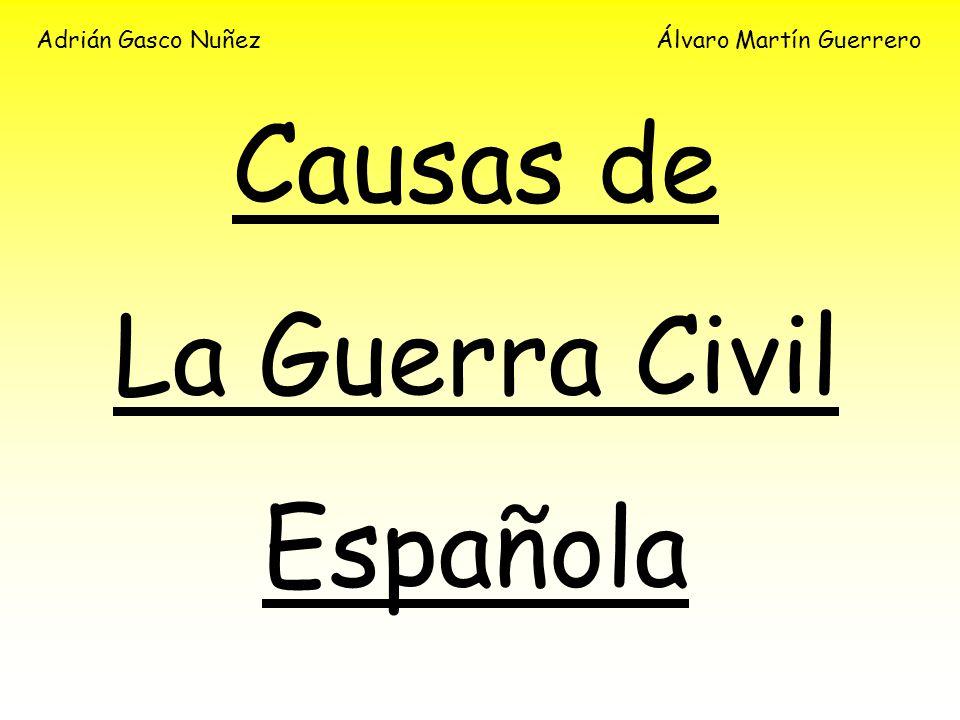 Causas de La Guerra Civil Española Adrián Gasco NuñezÁlvaro Martín Guerrero