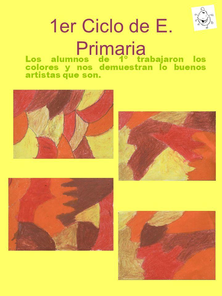 1er Ciclo de E. Primaria Los alumnos de 1º trabajaron los colores y nos demuestran lo buenos artistas que son.