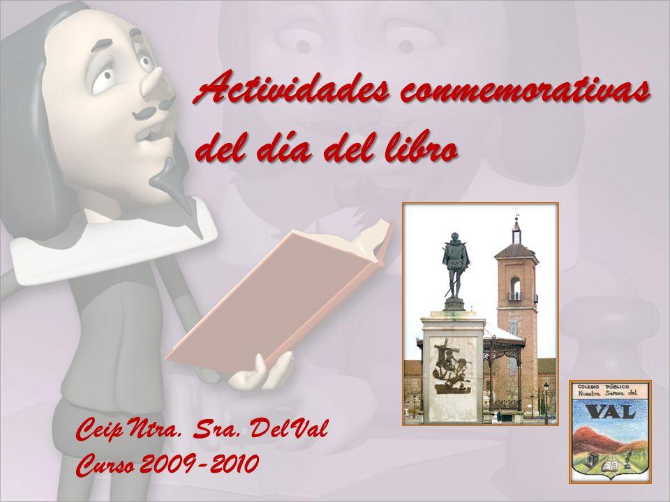 Ceip Ntra. Sra. Del Val Curso 2009-2010 Actividades conmemorativas del día del libro