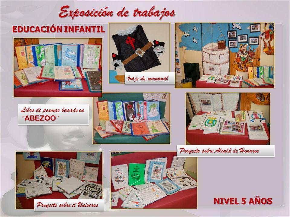 Exposición de trabajos EDUCACIÓN INFANTIL NIVEL 5 AÑOS traje de carnaval Proyecto sobre el Universo Proyecto sobre Alcalá de Henares Libro de poemas basado en ABEZOO Libro de poemas basado en ABEZOO