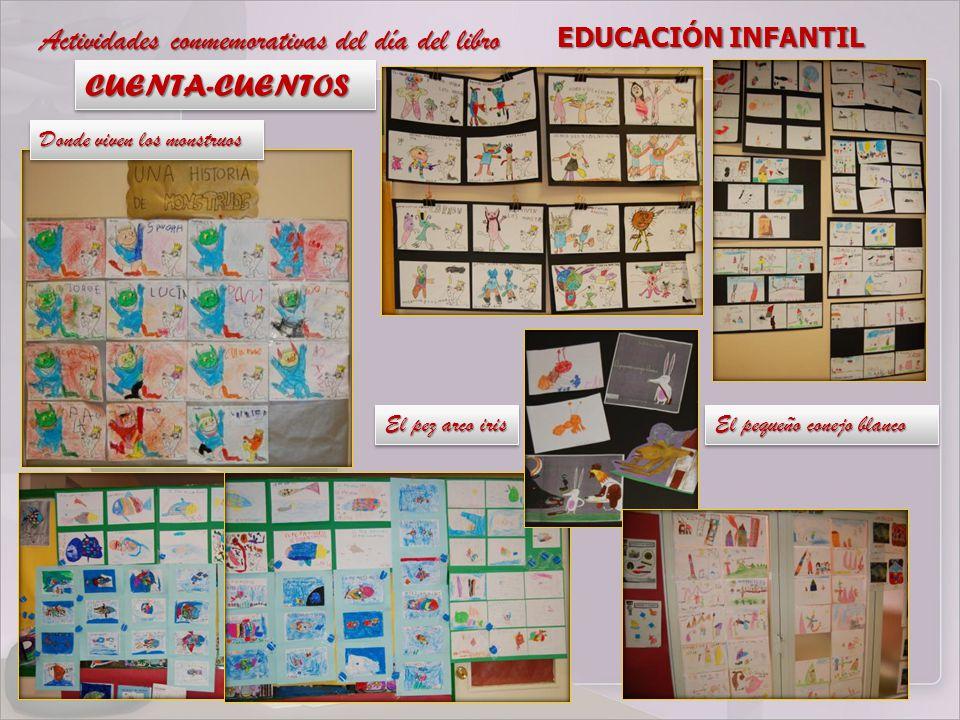 Actividades conmemorativas del día del libro EDUCACIÓN INFANTIL CUENTA-CUENTOSCUENTA-CUENTOS El pez arco iris El pequeño conejo blanco Donde viven los monstruos