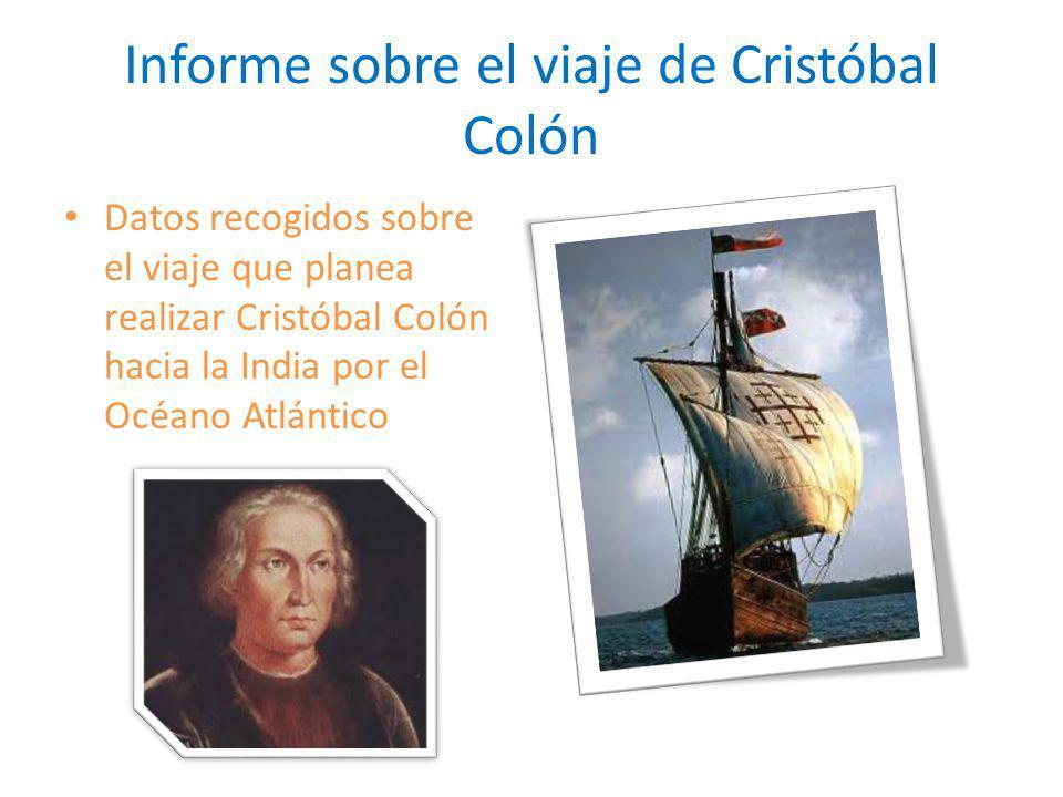 Informe sobre el viaje de Cristóbal Colón Datos recogidos sobre el viaje que planea realizar Cristóbal Colón hacia la India por el Océano Atlántico