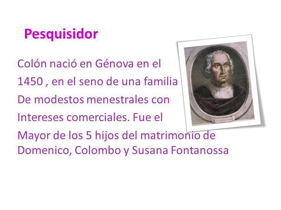 Pesquisidor Colón nació en Génova en el 1450, en el seno de una familia De modestos menestrales con Intereses comerciales. Fue el Mayor de los 5 hijos