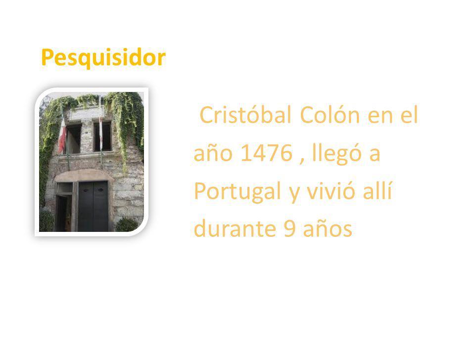 Pesquisidor Cristóbal Colón en el año 1476, llegó a Portugal y vivió allí durante 9 años