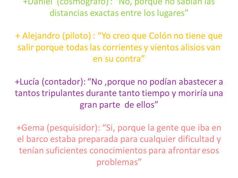 +Daniel (cosmógrafo) : No, porque no sabían las distancias exactas entre los lugares + Alejandro (piloto) : Yo creo que Colón no tiene que salir porqu