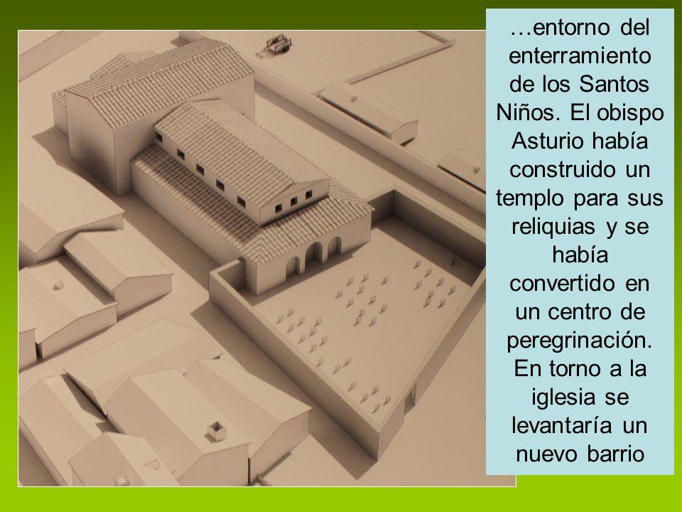 …entorno del enterramiento de los Santos Niños. El obispo Asturio había construido un templo para sus reliquias y se había convertido en un centro de