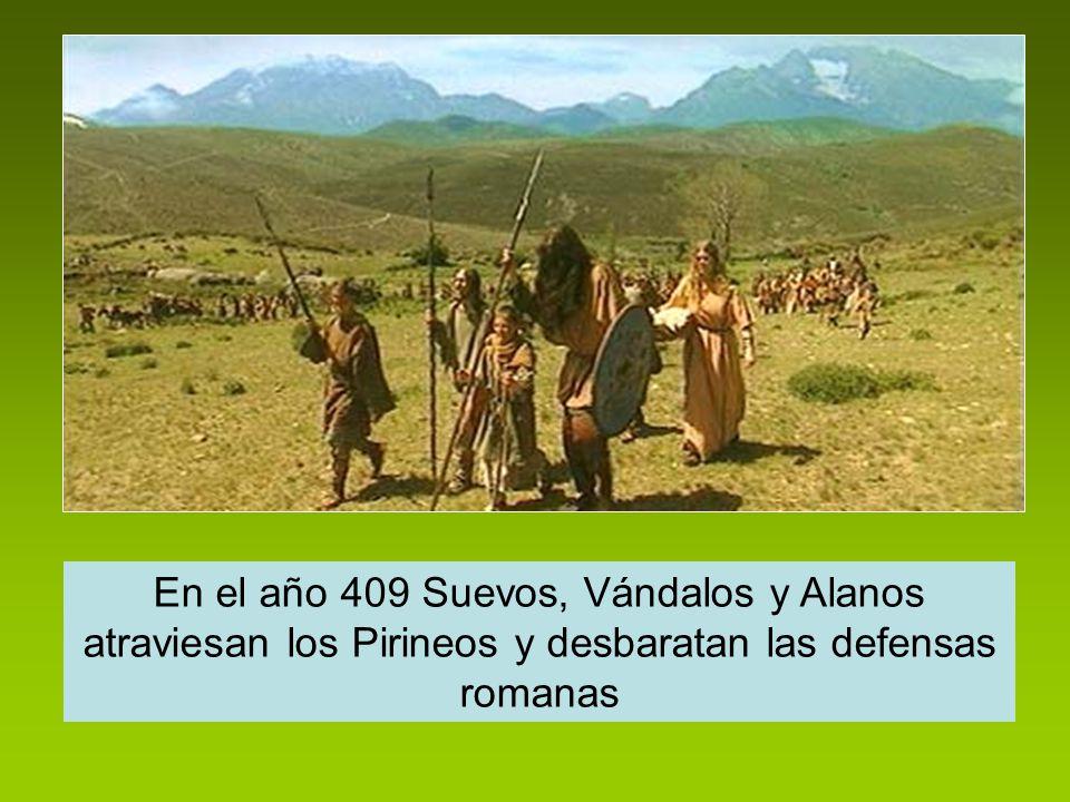 En el año 409 Suevos, Vándalos y Alanos atraviesan los Pirineos y desbaratan las defensas romanas