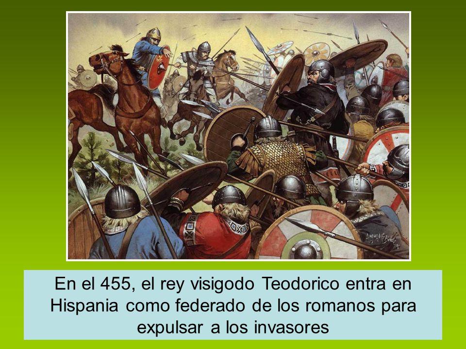 En el 455, el rey visigodo Teodorico entra en Hispania como federado de los romanos para expulsar a los invasores