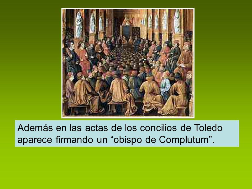 Además en las actas de los concilios de Toledo aparece firmando un obispo de Complutum.