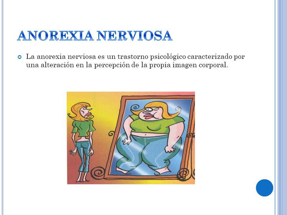 La anorexia nerviosa es un trastorno psicológico caracterizado por una alteración en la percepción de la propia imagen corporal.
