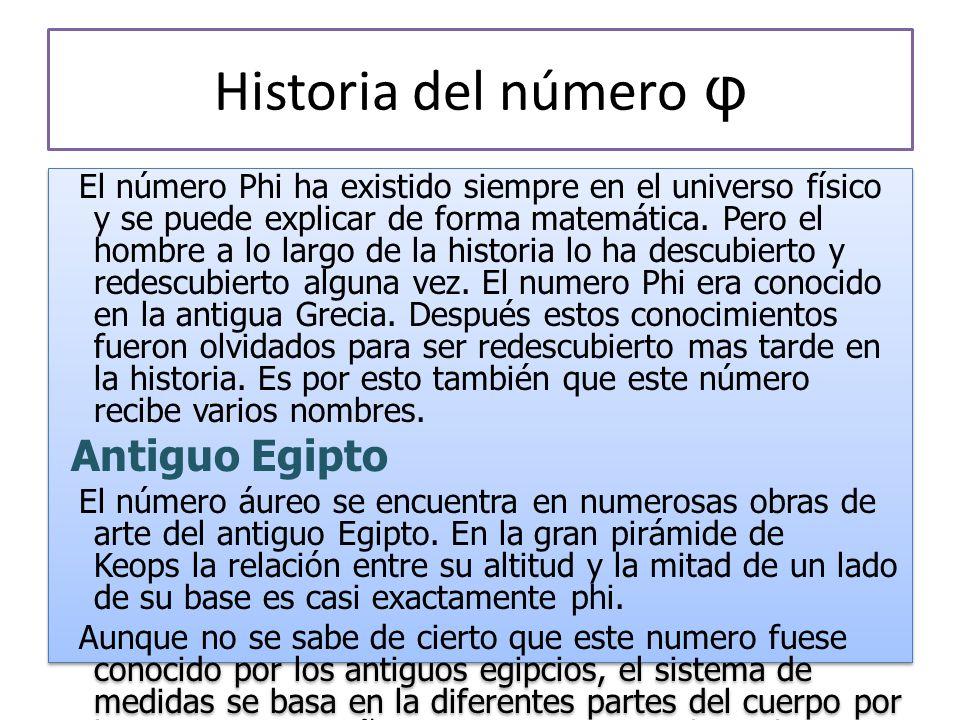 Historia del número φ El número Phi ha existido siempre en el universo físico y se puede explicar de forma matemática.