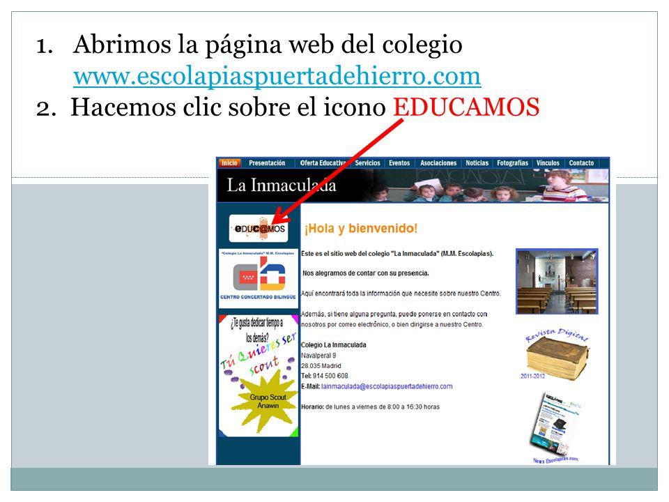 1.Abrimos la página web del colegio www.escolapiaspuertadehierro.com www.escolapiaspuertadehierro.com 2. Hacemos clic sobre el icono EDUCAMOS