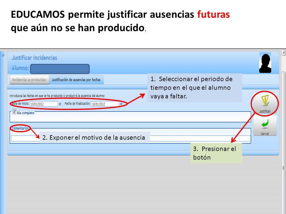 EDUCAMOS permite justificar ausencias futuras que aún no se han producido. 1. Seleccionar el periodo de tiempo en el que el alumno vaya a faltar. 2. E