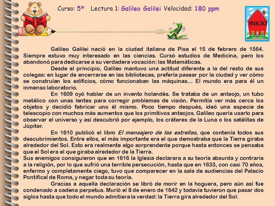 Curso: 5º Lectura 1: Galileo Galilei Velocidad: 180 ppm INICIO Galileo Galilei nació en la ciudad italiana de Pisa el 15 de febrero de 1564. Siempre e