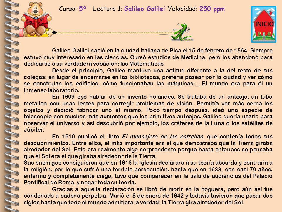 Curso: 5º Lectura 1: Galileo Galilei Velocidad: 250 ppm INICIO Galileo Galilei nació en la ciudad italiana de Pisa el 15 de febrero de 1564. Siempre e