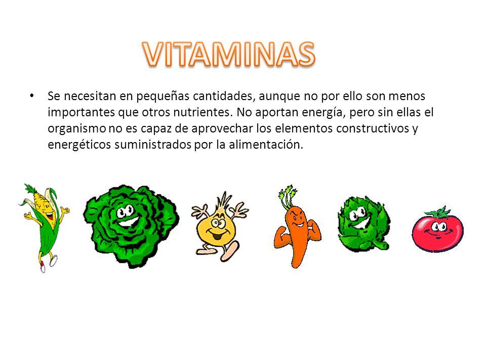 Se necesitan en pequeñas cantidades, aunque no por ello son menos importantes que otros nutrientes. No aportan energía, pero sin ellas el organismo no