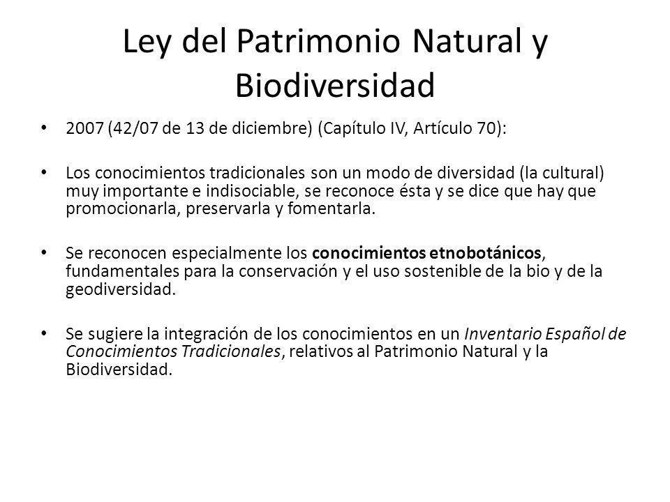 Ley del Patrimonio Natural y Biodiversidad 2007 (42/07 de 13 de diciembre) (Capítulo IV, Artículo 70): Los conocimientos tradicionales son un modo de diversidad (la cultural) muy importante e indisociable, se reconoce ésta y se dice que hay que promocionarla, preservarla y fomentarla.