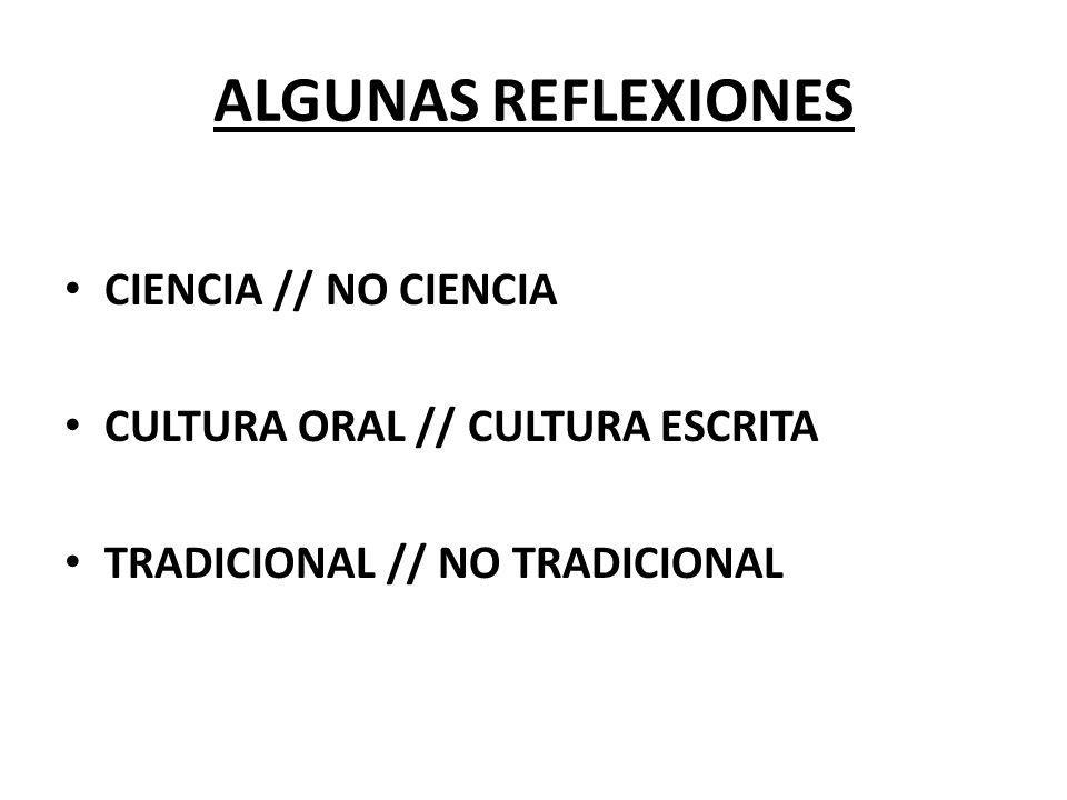 ALGUNAS REFLEXIONES CIENCIA // NO CIENCIA CULTURA ORAL // CULTURA ESCRITA TRADICIONAL // NO TRADICIONAL