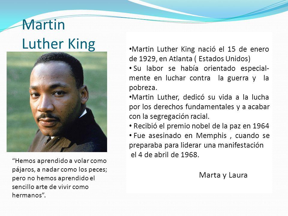 Martin Luther King Martin Luther King nació el 15 de enero de 1929, en Atlanta ( Estados Unidos) Su labor se había orientado especial- mente en luchar
