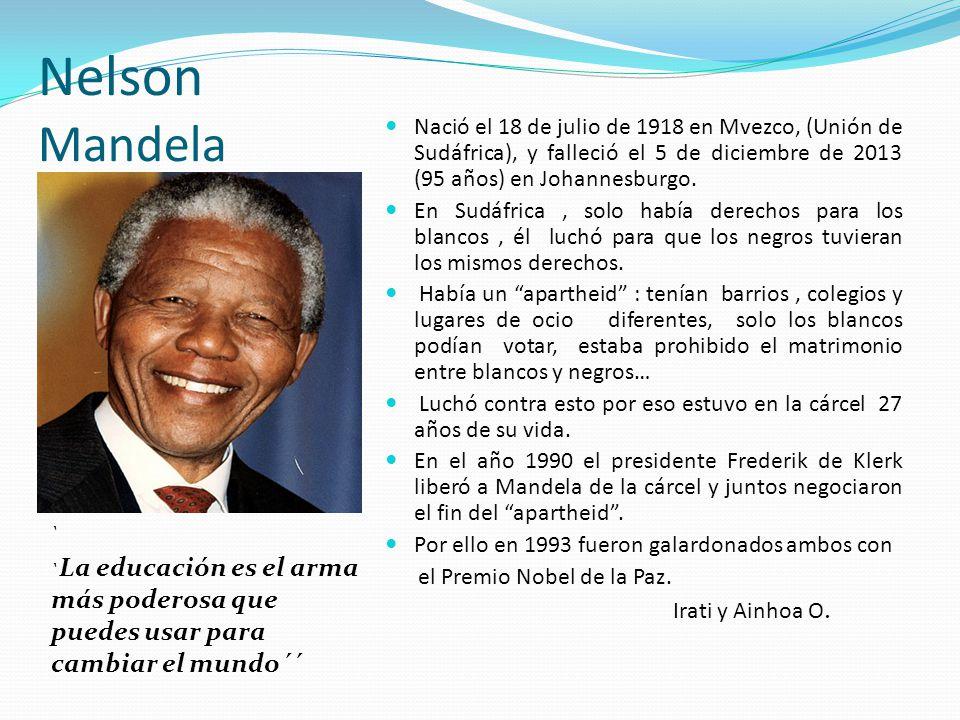 Nelson Mandela ` ` La educación es el arma más poderosa que puedes usar para cambiar el mundo´´ Nació el 18 de julio de 1918 en Mvezco, (Unión de Sudá