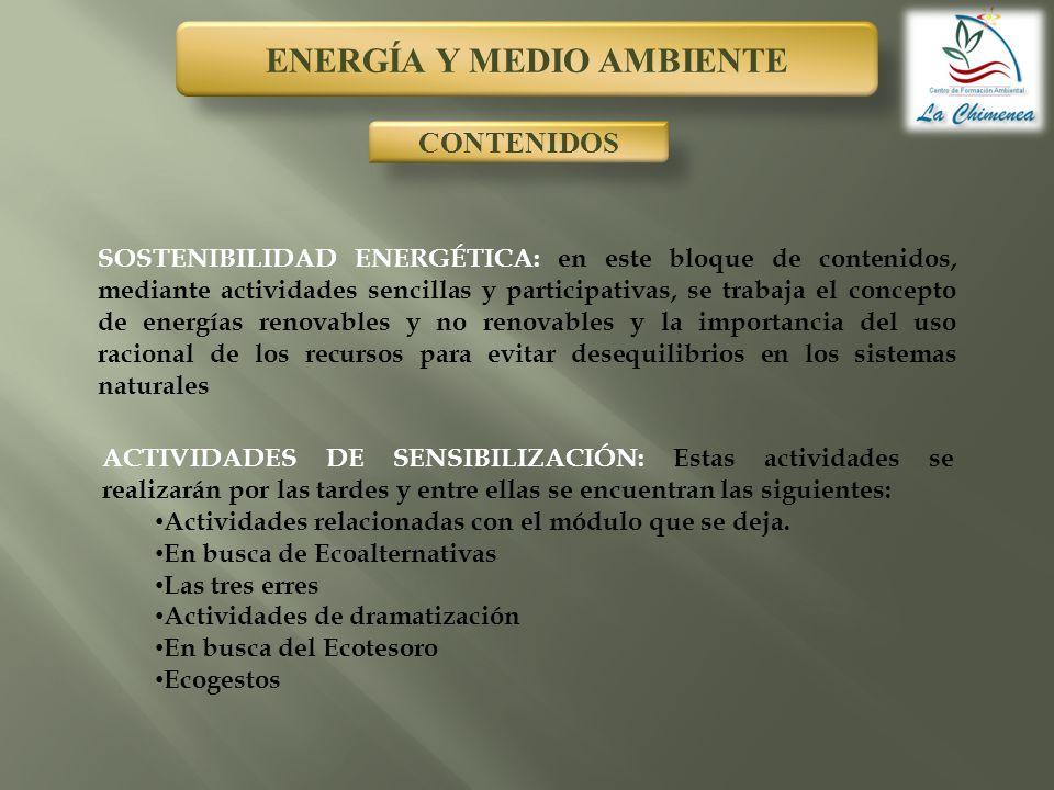 ENERGÍA Y MEDIO AMBIENTE CONTENIDOS SOSTENIBILIDAD ENERGÉTICA: en este bloque de contenidos, mediante actividades sencillas y participativas, se traba