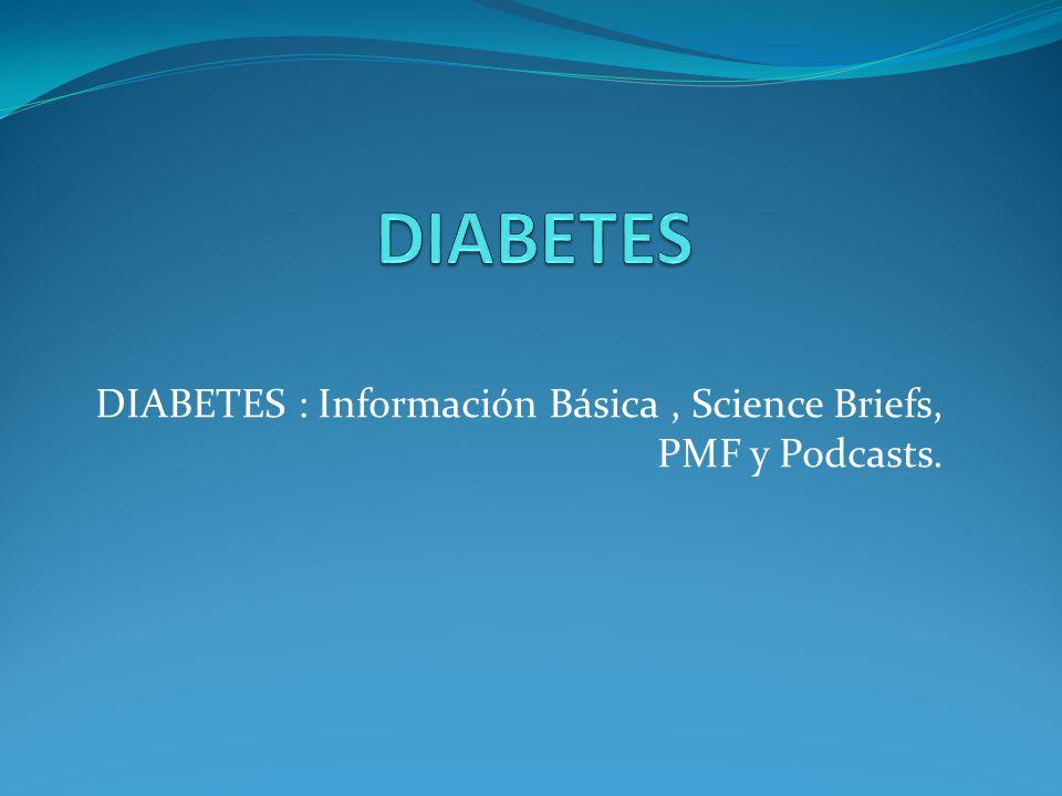 DIABETES : Información Básica, Science Briefs, PMF y Podcasts.