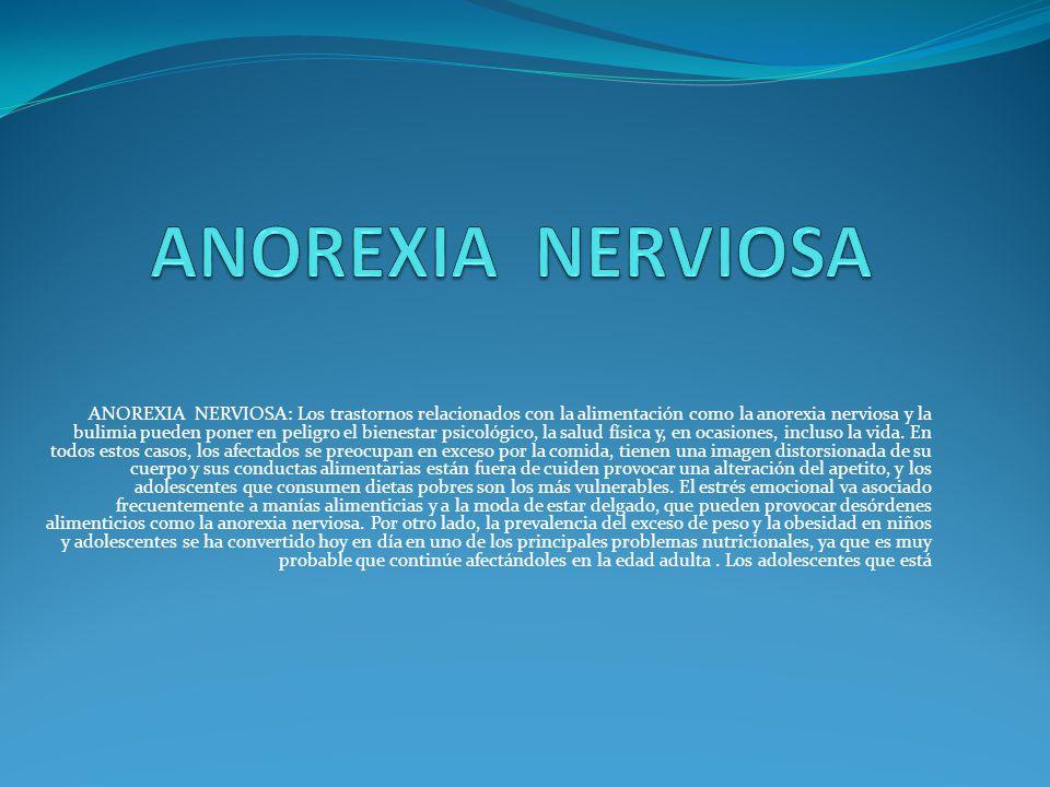 ANOREXIA NERVIOSA: Los trastornos relacionados con la alimentación como la anorexia nerviosa y la bulimia pueden poner en peligro el bienestar psicoló