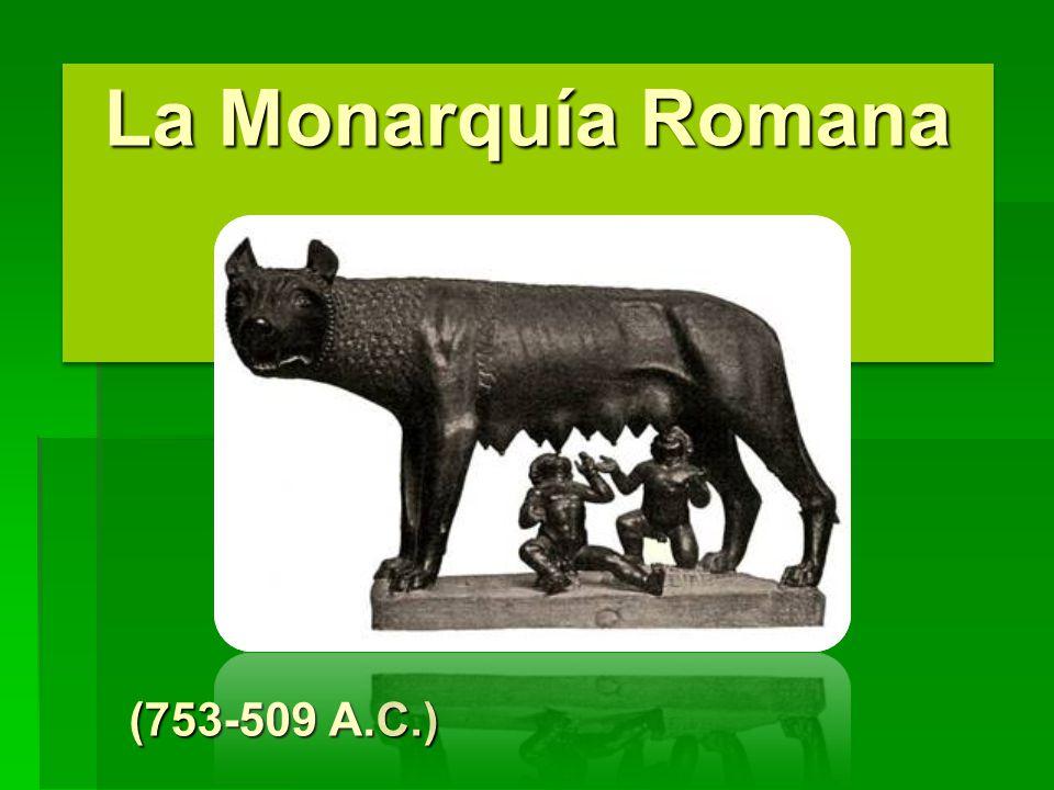 La Monarquía Romana (753-509 A.C.) (753-509 A.C.)
