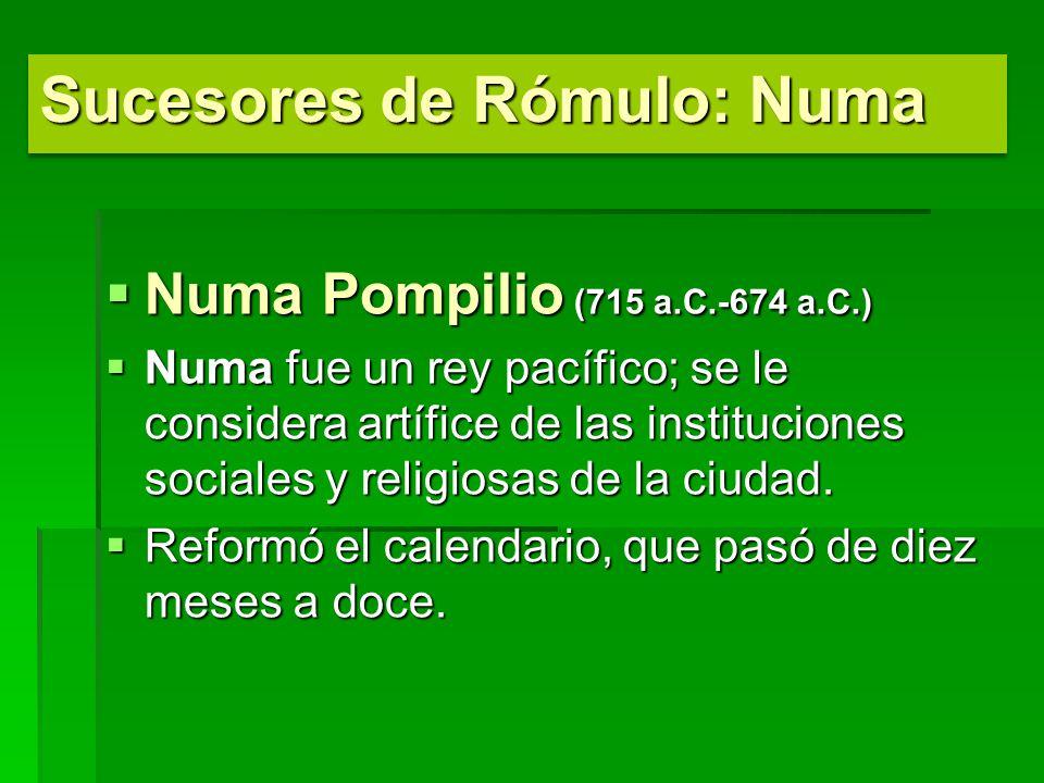 Numa Pompilio (715 a.C.-674 a.C.) Numa Pompilio (715 a.C.-674 a.C.) Numa fue un rey pacífico; se le considera artífice de las instituciones sociales y religiosas de la ciudad.