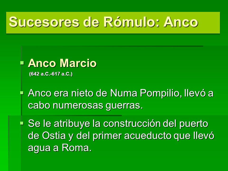 Anco Marcio Anco Marcio (642 a.C.-617 a.C.) Anco era nieto de Numa Pompilio, llevó a cabo numerosas guerras. Anco era nieto de Numa Pompilio, llevó a