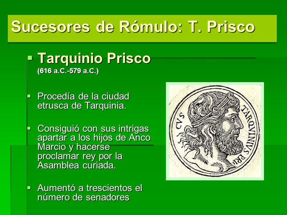 Tarquinio Prisco Tarquinio Prisco (616 a.C.-579 a.C.) (616 a.C.-579 a.C.) Procedía de la ciudad etrusca de Tarquinia. Procedía de la ciudad etrusca de