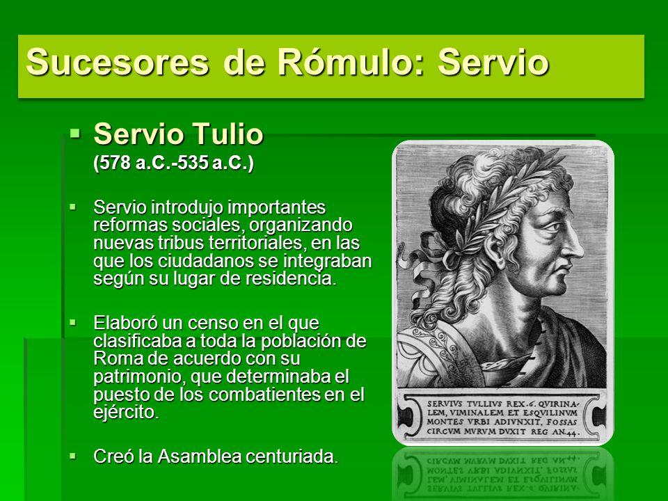Servio Tulio Servio Tulio (578 a.C.-535 a.C.) Servio introdujo importantes reformas sociales, organizando nuevas tribus territoriales, en las que los ciudadanos se integraban según su lugar de residencia.