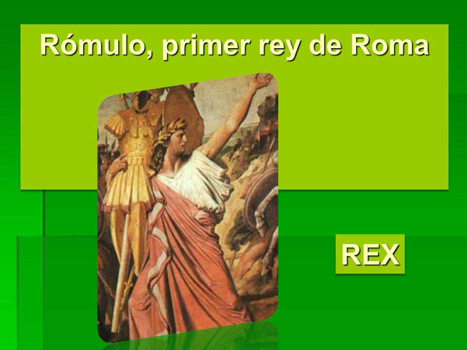 Rómulo, primer rey de Roma REXREX
