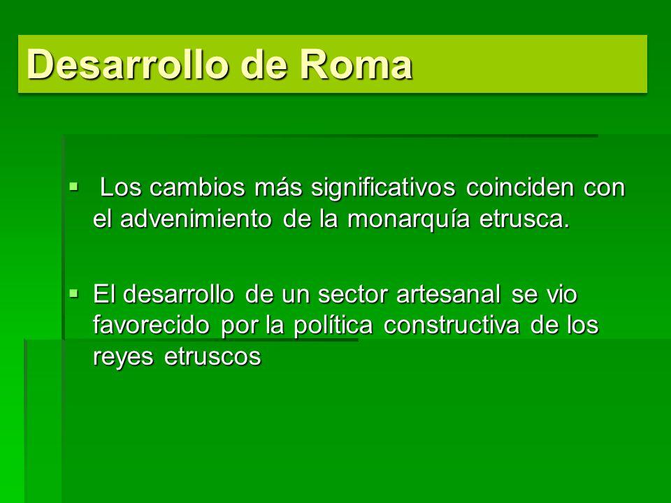 Los cambios más significativos coinciden con el advenimiento de la monarquía etrusca. Los cambios más significativos coinciden con el advenimiento de