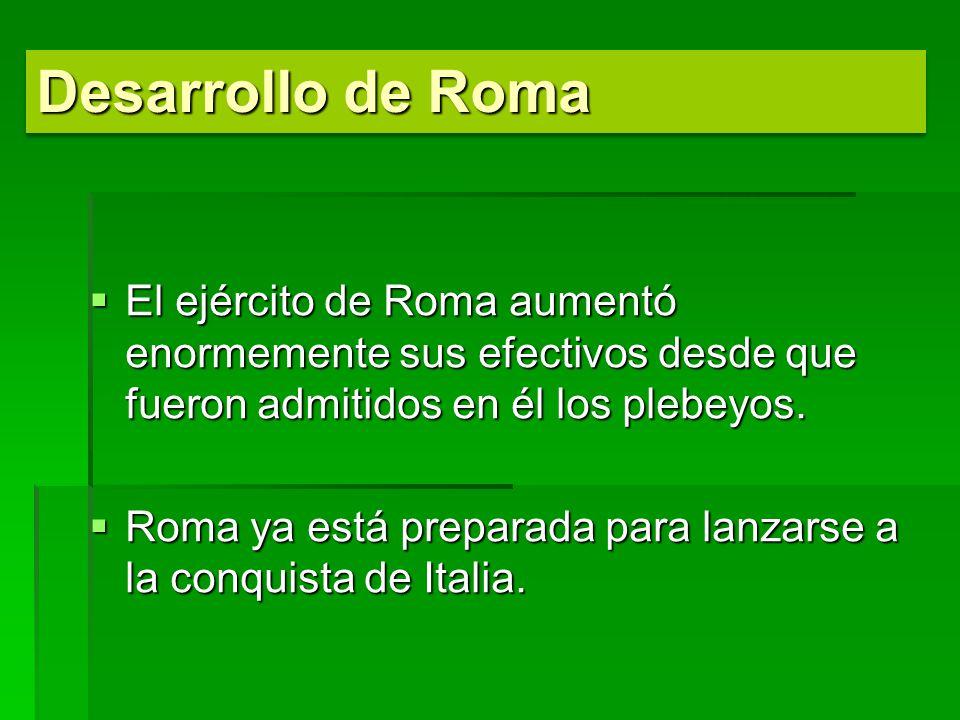 El ejército de Roma aumentó enormemente sus efectivos desde que fueron admitidos en él los plebeyos. El ejército de Roma aumentó enormemente sus efect