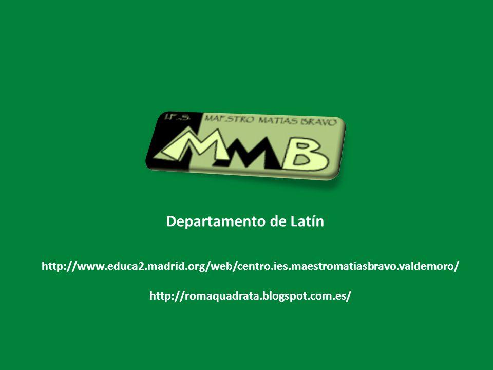 http://www.educa2.madrid.org/web/centro.ies.maestromatiasbravo.valdemoro/ http://romaquadrata.blogspot.com.es/ Departamento de Latín