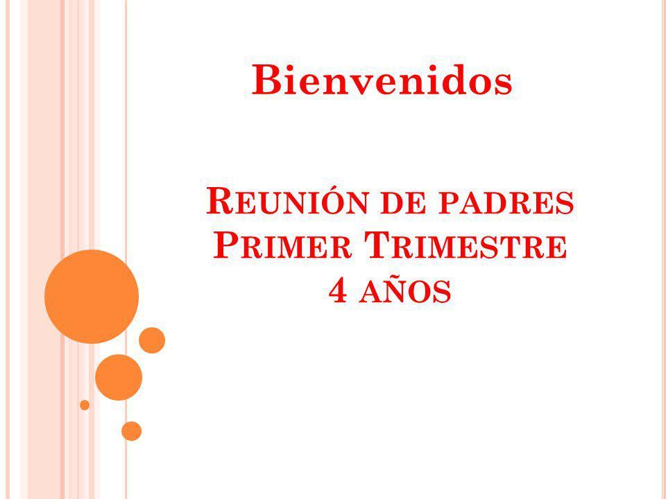 R EUNIÓN DE PADRES P RIMER T RIMESTRE 4 AÑOS Bienvenidos