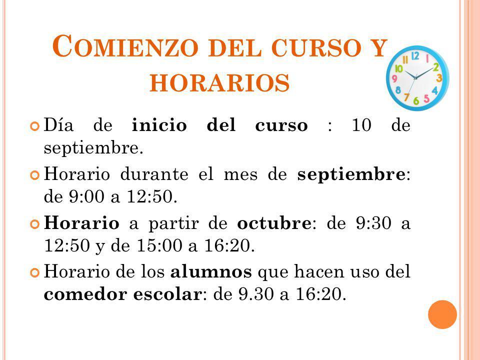 C OMIENZO DEL CURSO Y HORARIOS Día de inicio del curso : 10 de septiembre. Horario durante el mes de septiembre : de 9:00 a 12:50. Horario a partir de